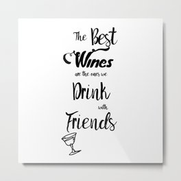 The Best Wines are the Ones We Drink With Friends Cute Wine Decor A110 Metal Print