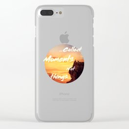 collect moments not things Clear iPhone Case