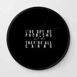 I've got 99 problems and they're all carbs. / black  Wall Clock