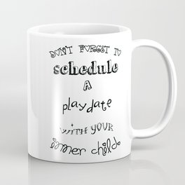 Don't forget to schedule a playdate with your inner child. Coffee Mug