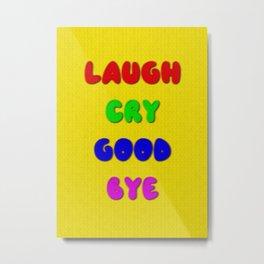 Laugh  Cry  Good  Bye Metal Print