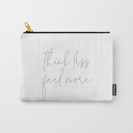 Think Less Feel More - Meditation Yoga Inspirational Quote Carry-All Pouch