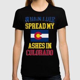 When I Die Spread My Ashes in California Gift Coloradoan Pride Design T-shirt