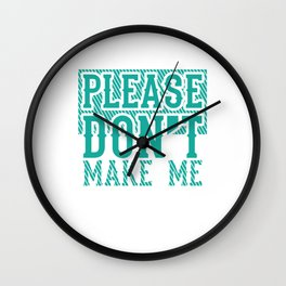 "Sarcastic Shirt Full Of Sarcasms Saying ""Please Don't Make Me Do Stuff"" T-shirt Design Provocative Wall Clock"