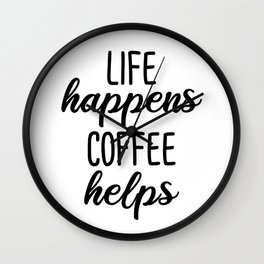 Life Happens Coffee Helps Wall Clock