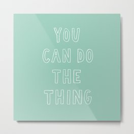 You Can Do The Thing Metal Print