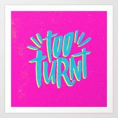 Too Turnt Art Print