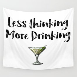 Less Thinking More Drinking Wall Tapestry