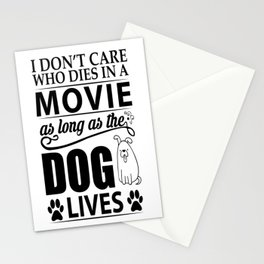 I don't care who dies in a movie, as long as the dog lives! Stationery Cards