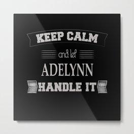 Adelynn Name, Keep Calm And Let Adelynn Handle It Metal Print