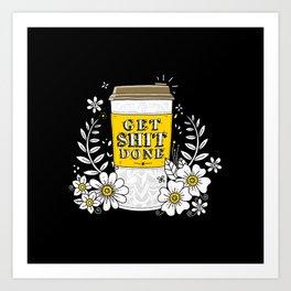 Drink Coffee, Get Shit Done Art Print