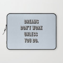 Dreams Don't Work Unless You Do Blue Laptop Sleeve