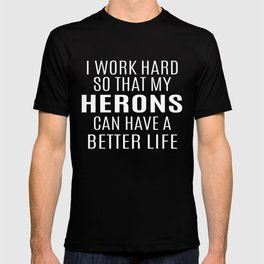 I Worked Hard So That My Herons Can Have T-shirt