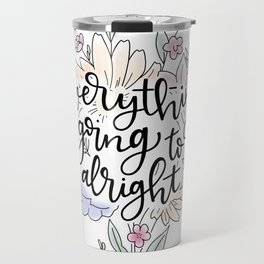 Everything is going to be alright Travel Mug