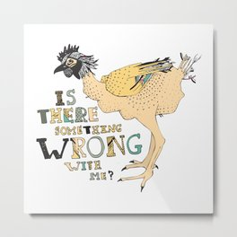 Is there something wrong with me? Metal Print