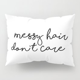 Messy Hair Don't Care black and white quotes minimalism typography design home wall decor Pillow Sham