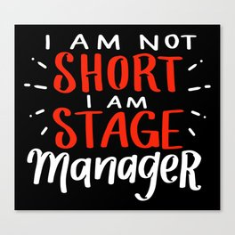 I Am Not Short I Am Stage Manager Size For Theater Canvas Print