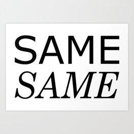 Same Same but Different Art Print