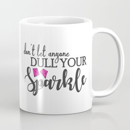 Dull Your Sparkle in Pink Coffee Mug