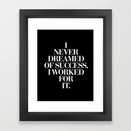 I Never Dreamed Of Success I Worked For It contemporary minimalism typography design home wall decor Framed Art Print