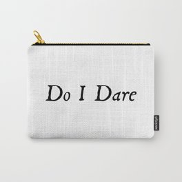 Do I Dare Carry-All Pouch