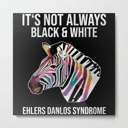 Ehlers Danlos Syndrome Not Always Black & White Metal Print