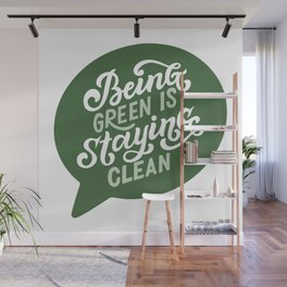 Being Green Is Staying Clean Wall Mural