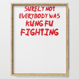 Surely Not Everybody Was Kung Fu Fighting Serving Tray