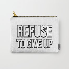REFUSE TO GIVE UP Carry-All Pouch