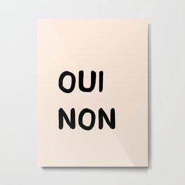 OUI NON Metal Print