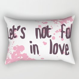 Let's Not Fall in Love Rectangular Pillow