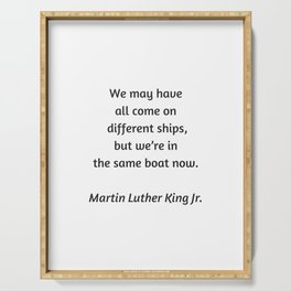 Martin Luther King Inspirational Quote - We may have all come on different ships but we are in the s Serving Tray