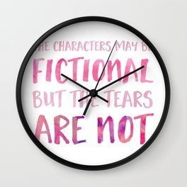 The Characters May Be Fictional But The Tears Are Not - Pink Wall Clock