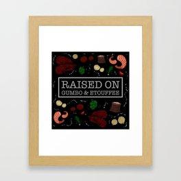 Raised on Gumbo and Etouffee Print Framed Art Print