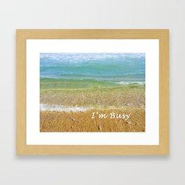 I'm Busy / Beach Framed Art Print