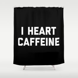 I Heart Caffeine Funny Quote Shower Curtain