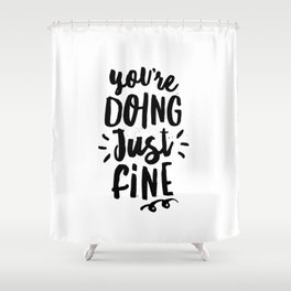 You're Doing Just Fine black and white modern typography quote poster canvas wall art home decor Shower Curtain