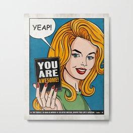 Yeap, You're Awesome Metal Print