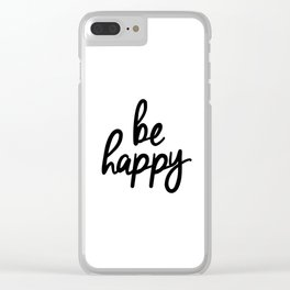 Be Happy black and white monochrome typography poster design bedroom wall art home decor Clear iPhone Case