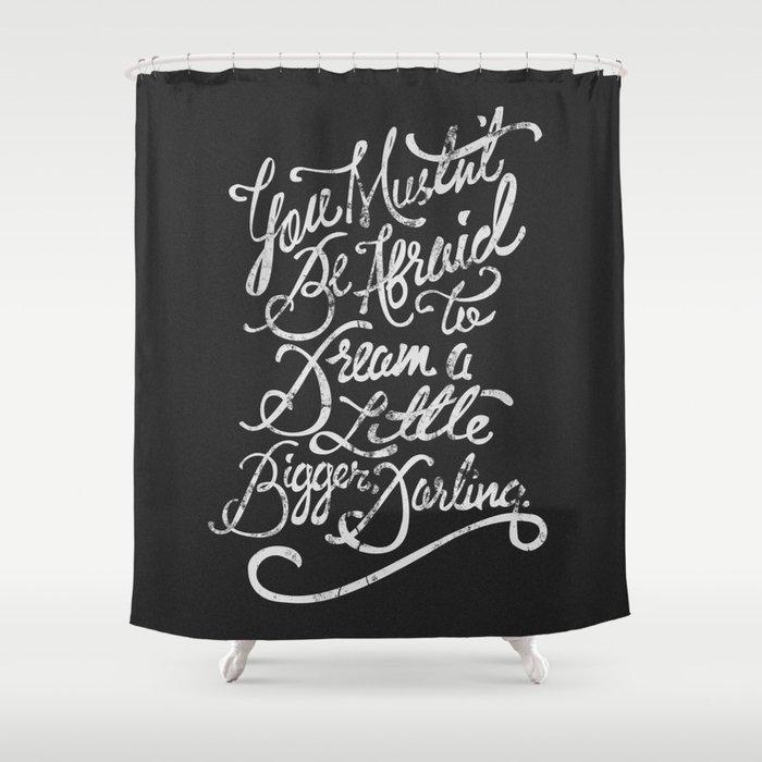 Dream a little bigger, darling... Shower Curtain