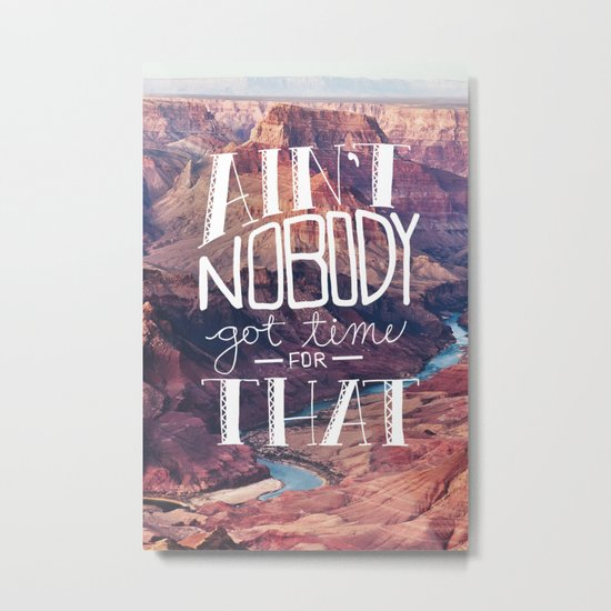Oddly Placed Quotes 1 : Ain't Nobody Got Time for That Metal Print