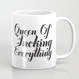 Queen of fucking everything Coffee Mug