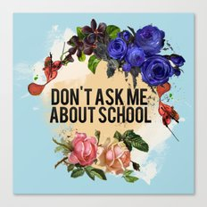 Don't Ask Me About School - Color Canvas Print