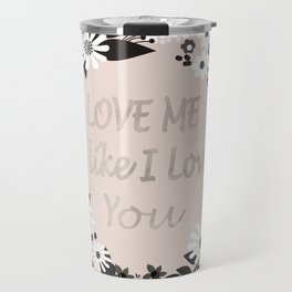 Love me . Travel Mug