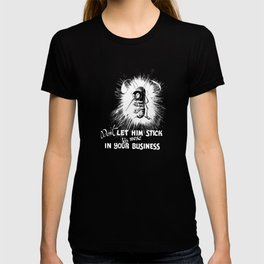 Don't Let Him Stick His Nose In Your Business T-shirt