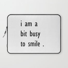 i am a bit busy to smile . art Laptop Sleeve