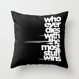whoever dies with the most stuff wins Throw Pillow
