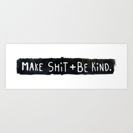 Make Shit + Be Kind Art Print