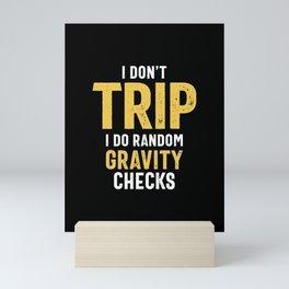 I Don't Trip I Do Random Gravity Checks Mini Art Print