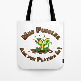Mud Puddle Are for Playing In! Tote Bag
